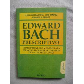 Edward Bach Prescriptivo. Cómo Preparaba Y Formulaba Esencia