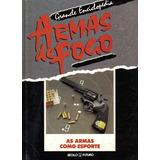 Enciclopédia Armas De Fogo: As Armas Como Esporte(livro)