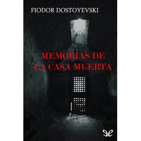 Memorias De La Casa Muerta Fiódor Dostoyevsk Libro Digital