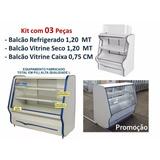 Balcão Refrigerado + Vitrine Seca + Caixa Toop Kit 03 Peças