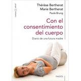 Con El Consentimiento Del Cuerpo - Therese Bertherat
