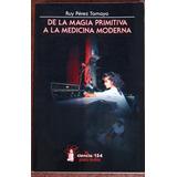 De La Magia Primitiva A La Medicina Moderna.