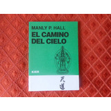 El Camino Del Cielo De Manly P. Hall. Editorial Kier.