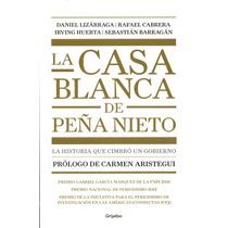 Casa Blanca De Peña Nieto, La - Daniel Lizarraga / Grijalbo