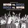 River Vs Boca - Boca Vs River De Hugo Martinez De Leon