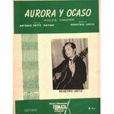 Partitura Antigua Aurora Y Ocaso Demetrio Ortiz Antonio Maya