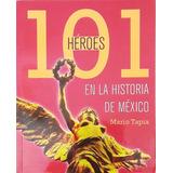 Libro 101 Héroes En La Historia De México. Grijalbo