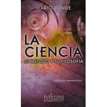 La Ciencia, Su Método Y Su Filosofía - Mario Bunge - Nueva I