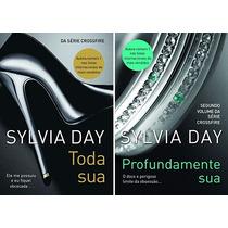 Toda Sua + Profundamente Sua - Sylvia Day (livros 1 E 2)