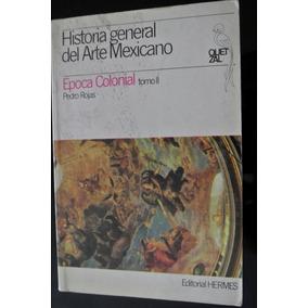 Rojas, Historia General Del Arte Mexicano Epoca Colonial