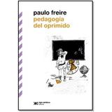 Paulo Freire, Pedagogía Del Oprimido, Ed. Siglo Xxi