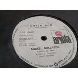 Vinilo Single De Miguel Gallardo - Amigo Mio ( T29