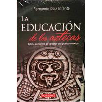 La Educación De Los Aztecas- Fernando Diaz Infante Pan 5542