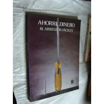 Libro Ahorre Dinero , 81 Arreglos Faciles , Limusa , Roger D