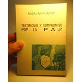 Testimonio Y Compromiso Por La Paz. Andrès Aylwin Azòcar.