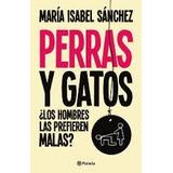 Perras Y Gatos- Maria Isabel Sanchez- Planeta