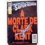 Super-homem A Morte De Clark Kent Editora Abril