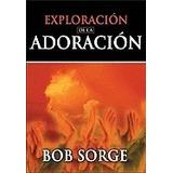 Libro Exploracion De La Adoracion, Bob Sorge