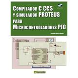 Compilador C Ccs Y Simulador Proteus Para Micro Pic Pdf