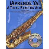 ¡ Aprende Ya ! A Tocar Saxofón Alto (con Cd) - Mariano Gropp