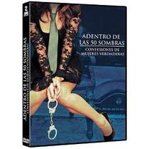 Adentro De La 50 Sombras Confesiones De Mujeres Pelicula Dvd