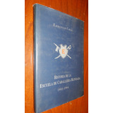 Historia De La Escuela De Caballeria Blindada 1903-1994