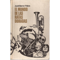El Mundo De Las Ratas Doradas. Jordi Sierra I Fabra.
