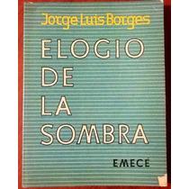 Jorge Luis Borges. Elogio De La Sombra Ed. 1976