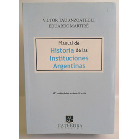 Tau Anzoategui - Manual De Historia De Las Instituciones Arg