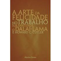 Livro A Arte Da Felicidade No Trabalho Dalai-lama H. Cutler