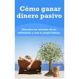 Como Ganar Dinero Pasivo - Libro Dig