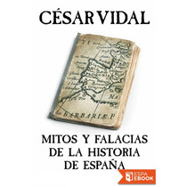 Mitos Y Falacias De La Historia - Cesar Vidal - Libro