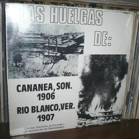 Las Huelgas De Cananea Y Rio Blanco Lp Narraciones