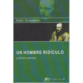 Un Hombre Ridículo Y Otros Cuentos. Dostoievski.