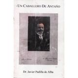 Un Caballero De Antaño - Dr. Fco. Javier Padilla De Alba