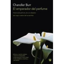 Chandler Burr El Emperador Del Perfume Envío Gratis