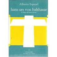 Hans Urs Von Balthasar - Alberto Espezel Ed. Almagesto
