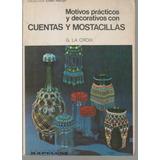 Motivos Practicos Y Decorativos Con Cuentas Y Mostacillas .