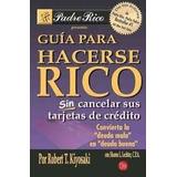 Guía Para Hacerse Rico Sin Cancelar Sus Tarjetas De Crédito.