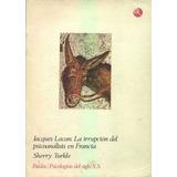 Jacques Lacan. La Irrupción Del Psicoanálisis En Francia