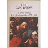 Las Formas Complejas De La Vida Religiosa, Baroja, Ed. Sarpe