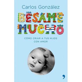 Libro Bésame Mucho Carlos González Crianza Respetuosa