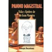 Panno Magistral - Vida Y Ajedrez De Un Gran Maestro