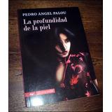 La Profundidad De La Piel _ Pedro Angel Palou - Norma