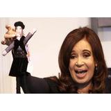 Muñecos Cristina, Nestor Kirchner Y Otros