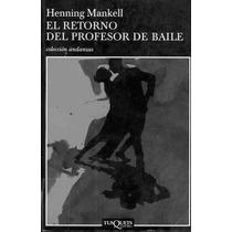 El Retorno Del Profesor De Baile - Mankell Henning - Libro