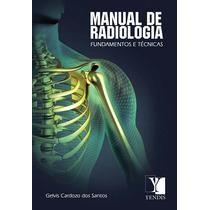 Livro Manual De Radiologia Fundamentos E Tecnicas + Brinde