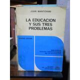 La Educacion Y Sus Tres Problemas Juan Mantovani