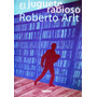 El Juguete Rabioso. Roberto Arlt.