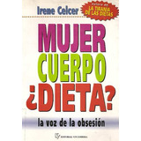 Mujer Cuerpo ¿dieta? - Irene Celcer - Vinciguerra